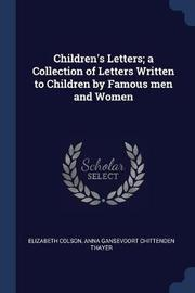 Children's Letters; A Collection of Letters Written to Children by Famous Men and Women by Elizabeth Colson