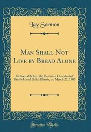 Man Shall Not Live by Bread Alone by Lay Sermon image