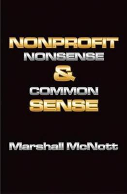 Nonprofit Nonsense & Common Sense by Marshall McNott