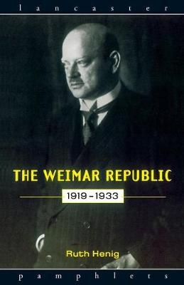 The Weimar Republic 1919-1933 by Ruth Henig
