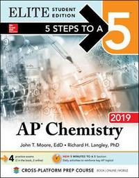 5 Steps to a 5: AP Chemistry 2019 Elite Student Edition by John T Moore