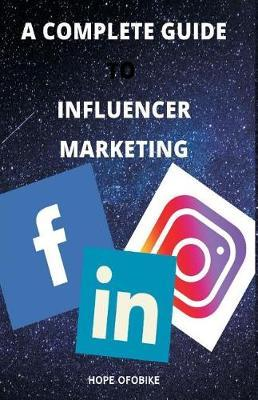 A Complete Guide to Influencer Marketing by Hope Ofobike