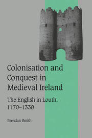 Colonisation and Conquest in Medieval Ireland by Brendan Smith image