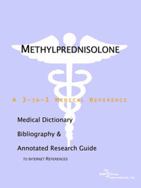 Methylprednisolone - A Medical Dictionary, Bibliography, and Annotated Research Guide to Internet References by ICON Health Publications image