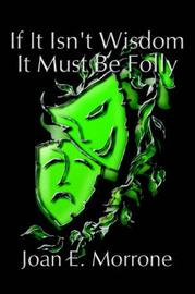 If it Isn't Wisdom it Must be Folly by Joan Morrone image