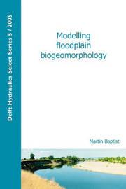 Modelling Floodplain Biogeomorphology by Martin Baptist