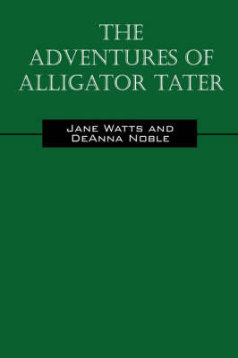 The Adventures of Alligator Tater by Jane, Watts