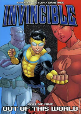 Invincible Volume 9: Out Of This World by Robert Kirkman