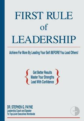 First Rule of Leadership by Stephen G. Payne