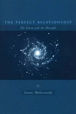 The Perfect Relationship: The Guru and the Disciple by Swami Muktananda image