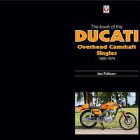 The Book of Ducati Overhead Camshaft Singles by Ian Falloon