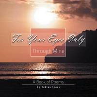 For Your Eyes Only, Through Mine by Yuklan Cross