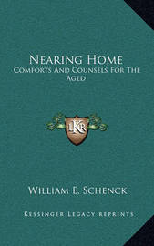 Nearing Home: Comforts and Counsels for the Aged by William Edward Schenck