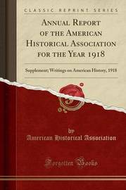 Annual Report of the American Historical Association for the Year 1918 by American Historical Association