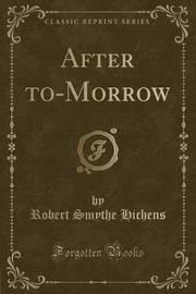 After To-Morrow (Classic Reprint) by Robert Smythe Hichens