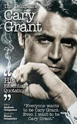 The Delaplaine Cary Grant - His Essential Quotations by Andrew Delaplaine image