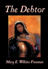 The Debtor by Mary E.Wilkins Freeman