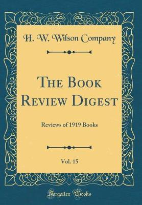 The Book Review Digest, Vol. 15 by H.W. Wilson Company