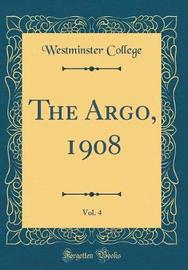 The Argo, 1908, Vol. 4 (Classic Reprint) by Westminster College image