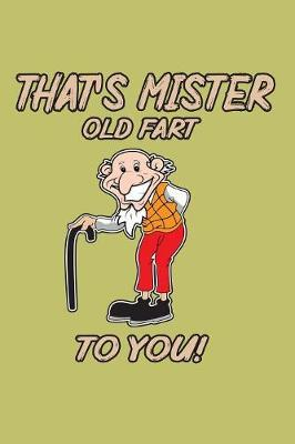That's Mister Old Fart To You by Books by 3am Shopper