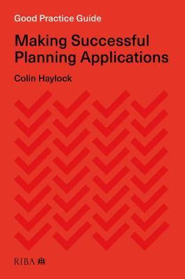 Good Practice Guide: Making Successful Planning Applications by Colin Haylock