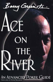 Ace on the River: An Advanced Poker Guide by Barry Greenstein image