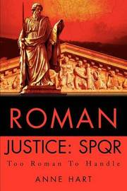 Roman Justice: Spqr: Too Roman to Handle by Anne Hart image