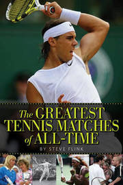 Greatest Tennis Matches of All Time by Steve Flink