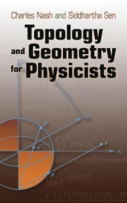 Topology and Geometry for Physicists by Charles Nash