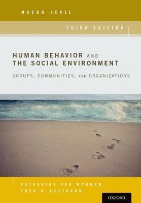 Human Behavior and the Social Environment, Macro Level by Katherine Van Wormer