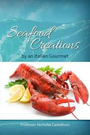 Seafood Creations by an Italian Gourmet by Nicholas Castellucci image