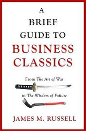 A Brief Guide to Business Classics by James M Russell