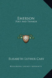 Emerson: Poet and Thinker by Elisabeth Luther Cary