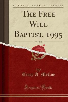 The Free Will Baptist, 1995, Vol. 112 (Classic Reprint) by Tracy A McCoy