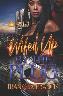 Wifed Up By The Plug by Traniqua Francis