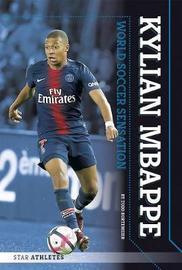 Star Athletes: Kylian Mbappe, World Soccer Sensation by Todd Kortemeier