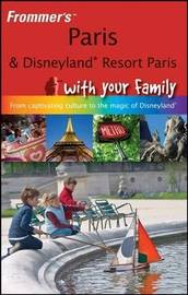 Frommer's Paris and Disneyland Resort Paris with Your Family: from Captivating Culture to the Magic of Disneyland by Anna E Brooke