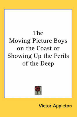 The Moving Picture Boys on the Coast or Showing Up the Perils of the Deep by Victor Appleton image