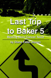 Last Trip to Baker 5: Beating Brain Cancer Twice by Diane F. Jepsen image