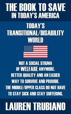 THE Book to Save in Today's America! Todays Transitional/Dissability World by Lauren Trubiano image