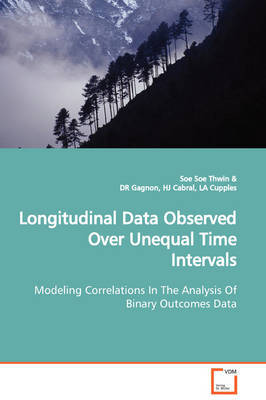 Longitudinal Data Observed Over Unequal Time Intervals Modeling Correlations in the Analysis of Binary Outcomes Data by Soe Soe Thwin image