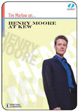 Tim Marlow on: Henry Moore at Kew on DVD