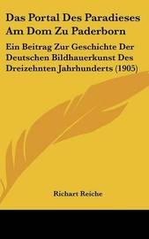 Das Portal Des Paradieses Am Dom Zu Paderborn: Ein Beitrag Zur Geschichte Der Deutschen Bildhauerkunst Des Dreizehnten Jahrhunderts (1905) by Richart Reiche image