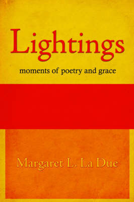 Lightings: Moments of Poetry and Grace by Margaret L. La Due