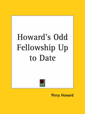 Howard's Odd Fellowship Up to Date (1909) by Percy Howard