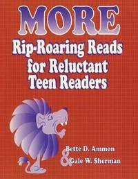More Rip-Roaring Reads for Reluctant Teen Readers by Bette D. Ammon
