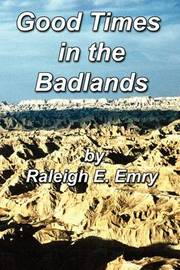Good Times in the Badlands by Raleigh E. Emry