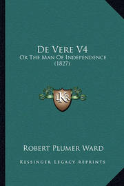 de Vere V4: Or the Man of Independence (1827) by Robert Plumer Ward