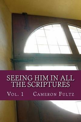 Seeing Him in All the Scriptures: The Jesus Pictures Devotionals - Vol. 1 by Cameron Fultz image
