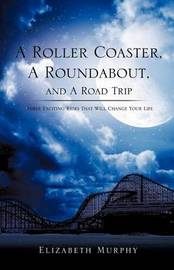 A Roller Coaster, a Roundabout, and a Road Trip by Elizabeth Murphy